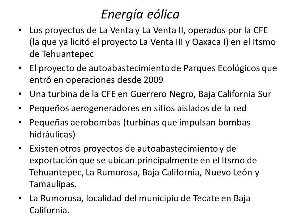 Energía eólica Los proyectos de La Venta y La Venta II, operados por la CFE (la que ya licitó el proyecto La Venta III y Oaxaca I) en el Itsmo de Tehu