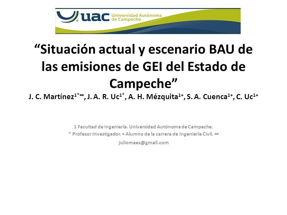 Situación actual y escenario BAU de las emisiones de GEI del Estado de Campeche J. C. Martínez 1*, J. A. R. Uc 1*, A. H. Mézquita 1+, S. A. Cuenca 1+,