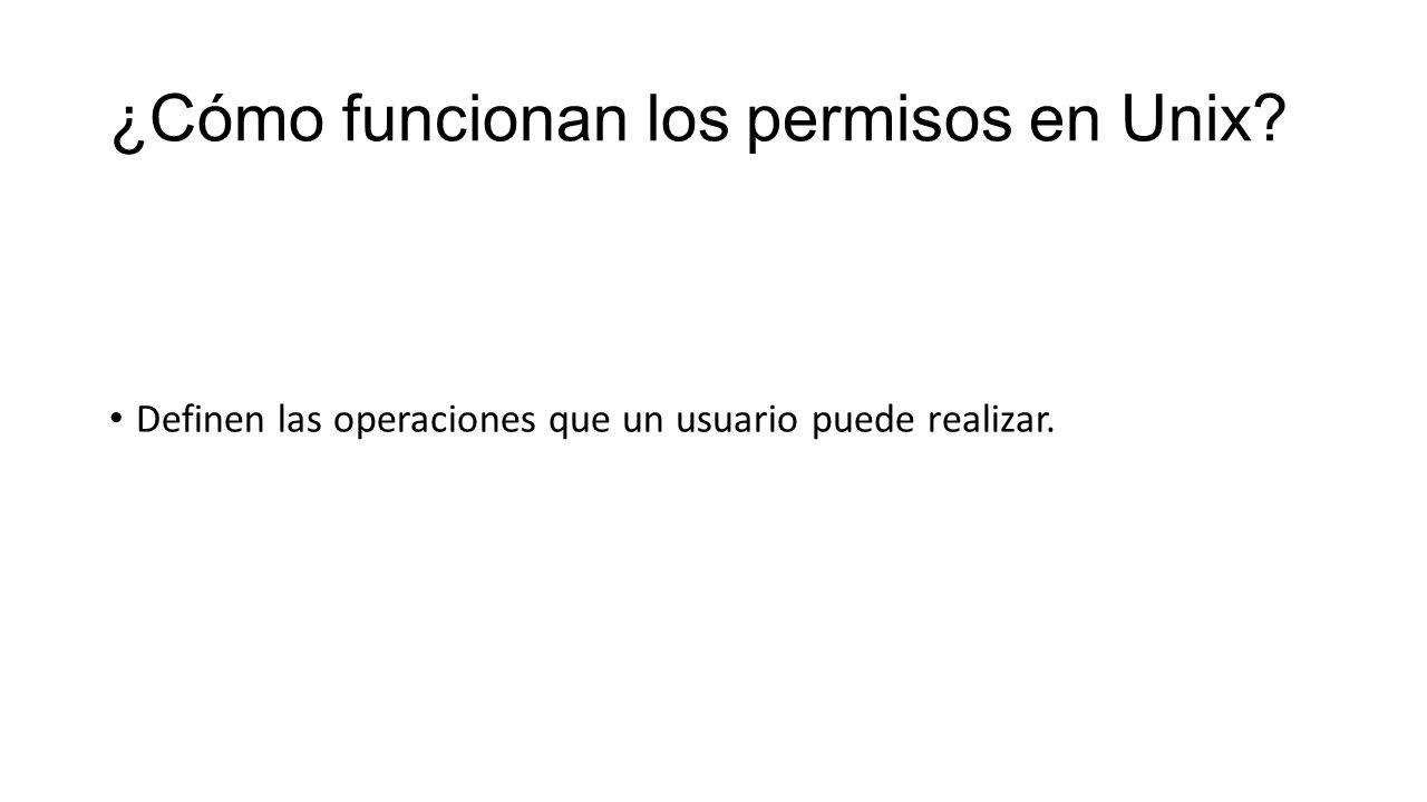 ¿Cómo funcionan los permisos en Unix? Definen las operaciones que un usuario puede realizar.
