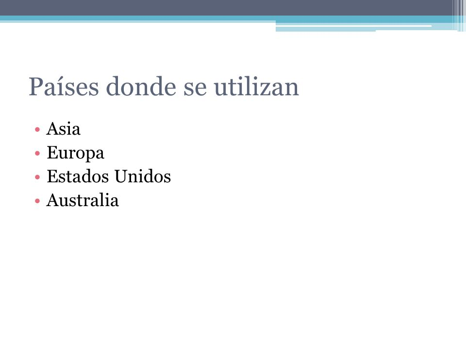Países donde se utilizan Asia Europa Estados Unidos Australia
