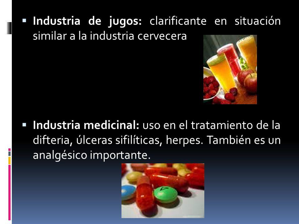 Industria de jugos: clarificante en situación similar a la industria cervecera Industria medicinal: uso en el tratamiento de la difteria, úlceras sifi
