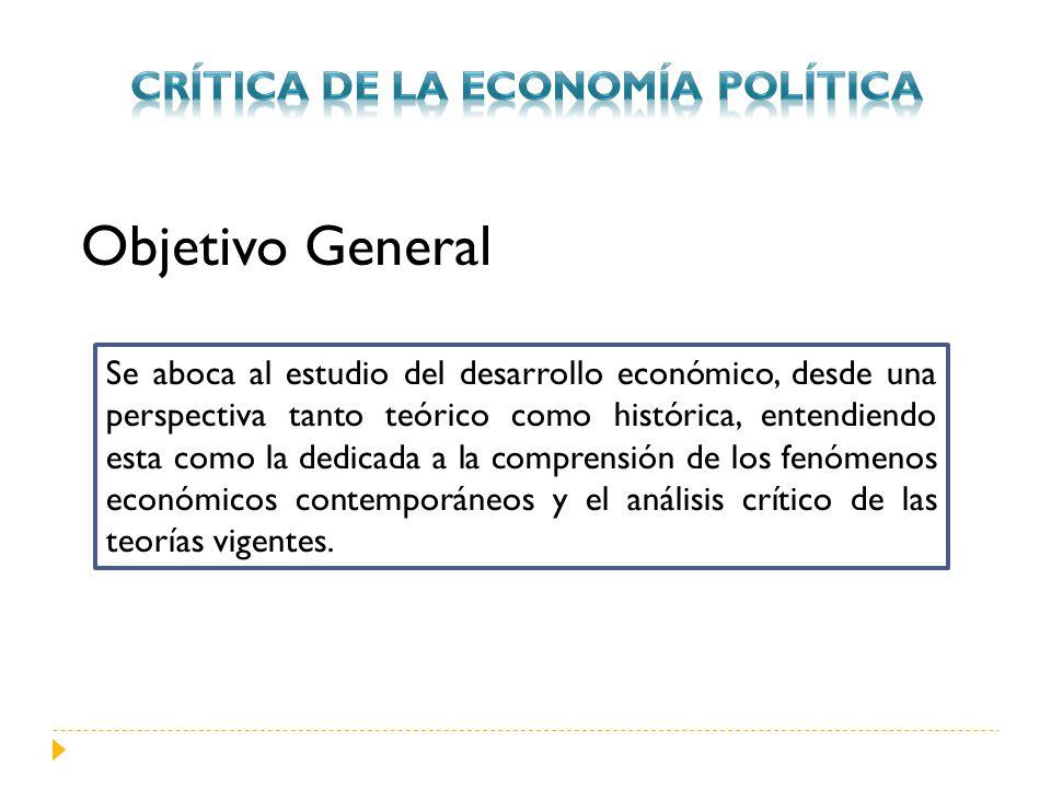 Objetivo General Se aboca al estudio del desarrollo económico, desde una perspectiva tanto teórico como histórica, entendiendo esta como la dedicada a