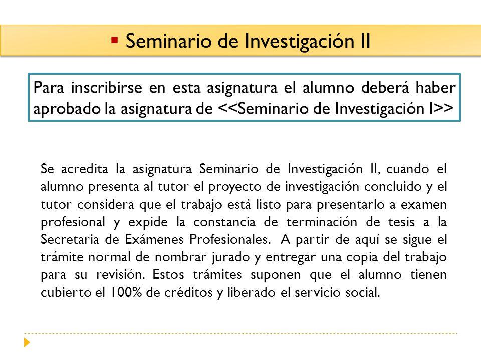 Seminario de Investigación II Para inscribirse en esta asignatura el alumno deberá haber aprobado la asignatura de > Se acredita la asignatura Seminar