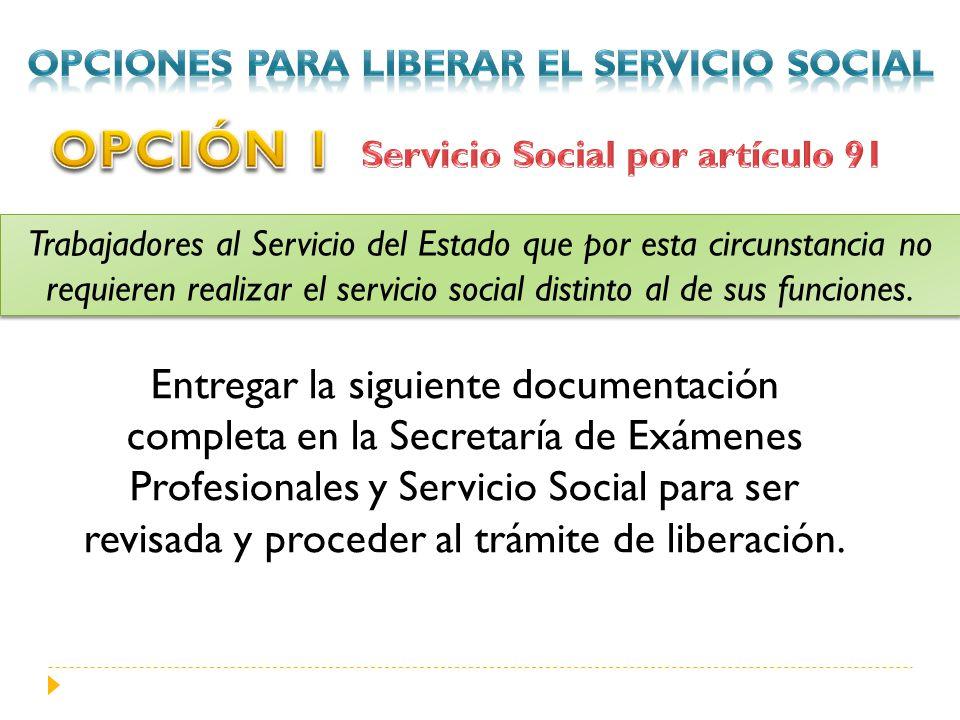 Trabajadores al Servicio del Estado que por esta circunstancia no requieren realizar el servicio social distinto al de sus funciones. Entregar la sigu