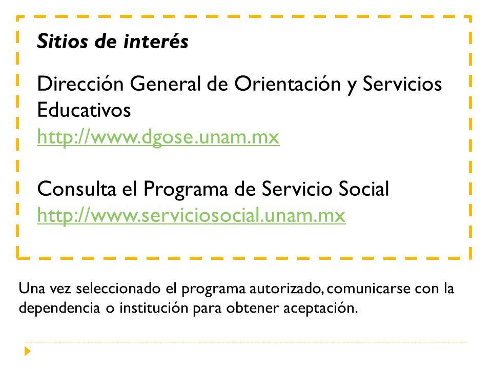 Sitios de interés Dirección General de Orientación y Servicios Educativos http://www.dgose.unam.mx Consulta el Programa de Servicio Social http://www.