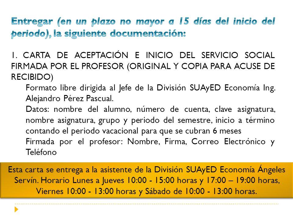 Esta carta se entrega a la asistente de la División SUAyED Economía Ángeles Servín. Horario Lunes a Jueves 10:00 - 15:00 horas y 17:00 – 19:00 horas,