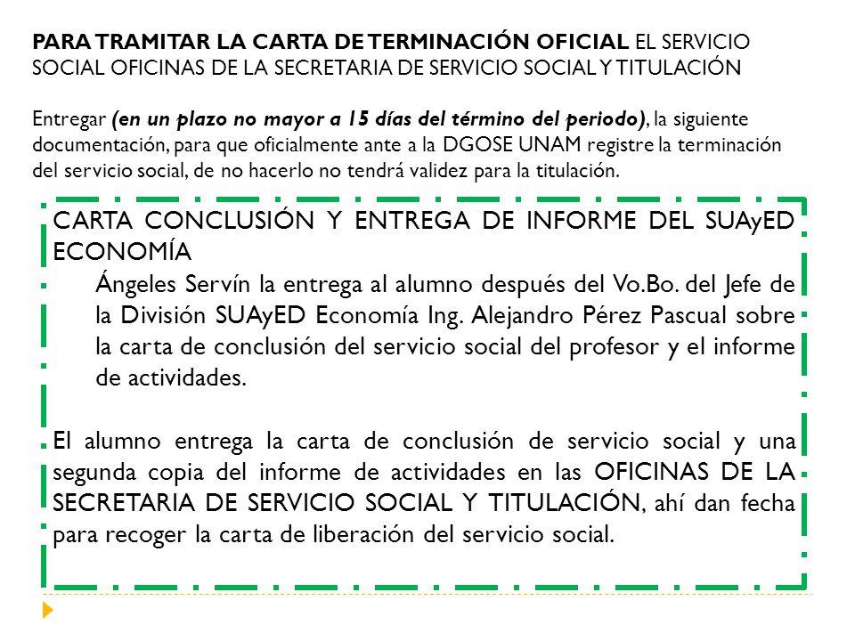 PARA TRAMITAR LA CARTA DE TERMINACIÓN OFICIAL EL SERVICIO SOCIAL OFICINAS DE LA SECRETARIA DE SERVICIO SOCIAL Y TITULACIÓN Entregar (en un plazo no ma
