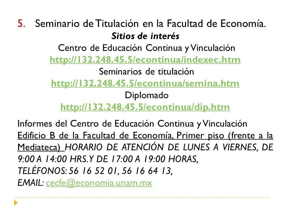 5.Seminario de Titulación en la Facultad de Economía. Sitios de interés Centro de Educación Continua y Vinculación http://132.248.45.5/econtinua/index