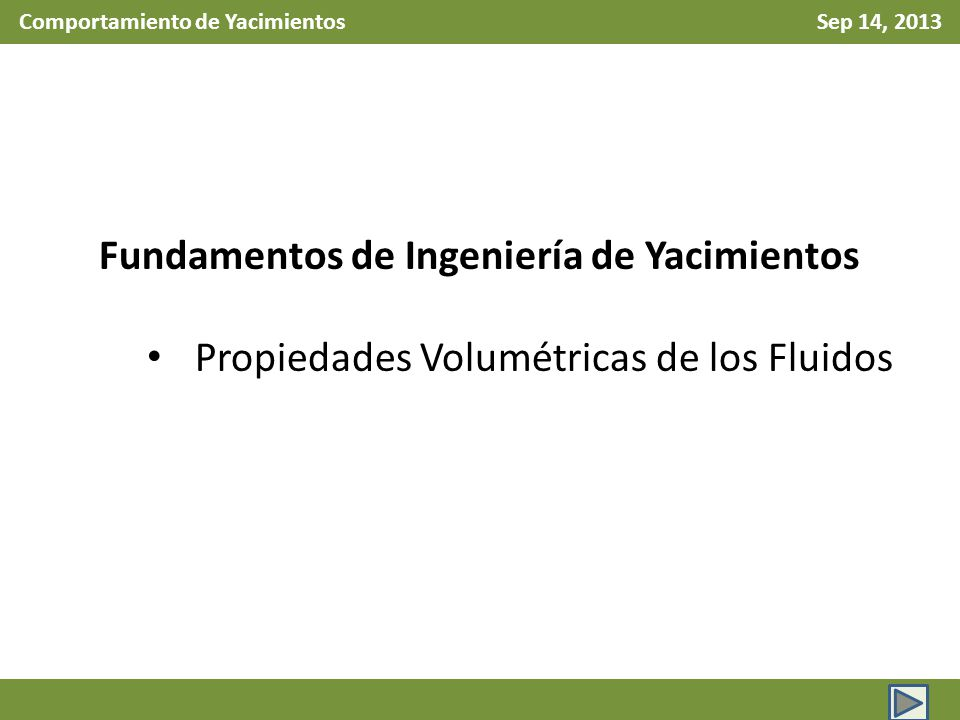 Comportamiento de Yacimientos Sep 14, 2013 Propiedades Volumétricas: Rs, relación gas disuelto en el Aceite Etapa Bajosaturada p > pb Etapa Saturada p < pb Todo el gas permanece en solución.