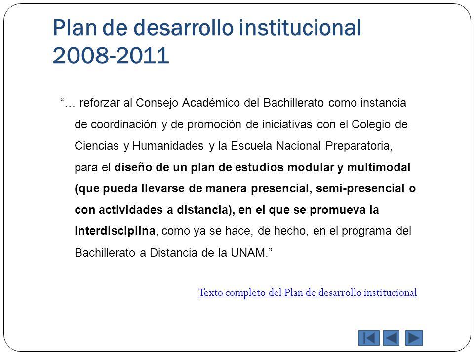 Plan de desarrollo institucional 2008-2011 … reforzar al Consejo Académico del Bachillerato como instancia de coordinación y de promoción de iniciativ