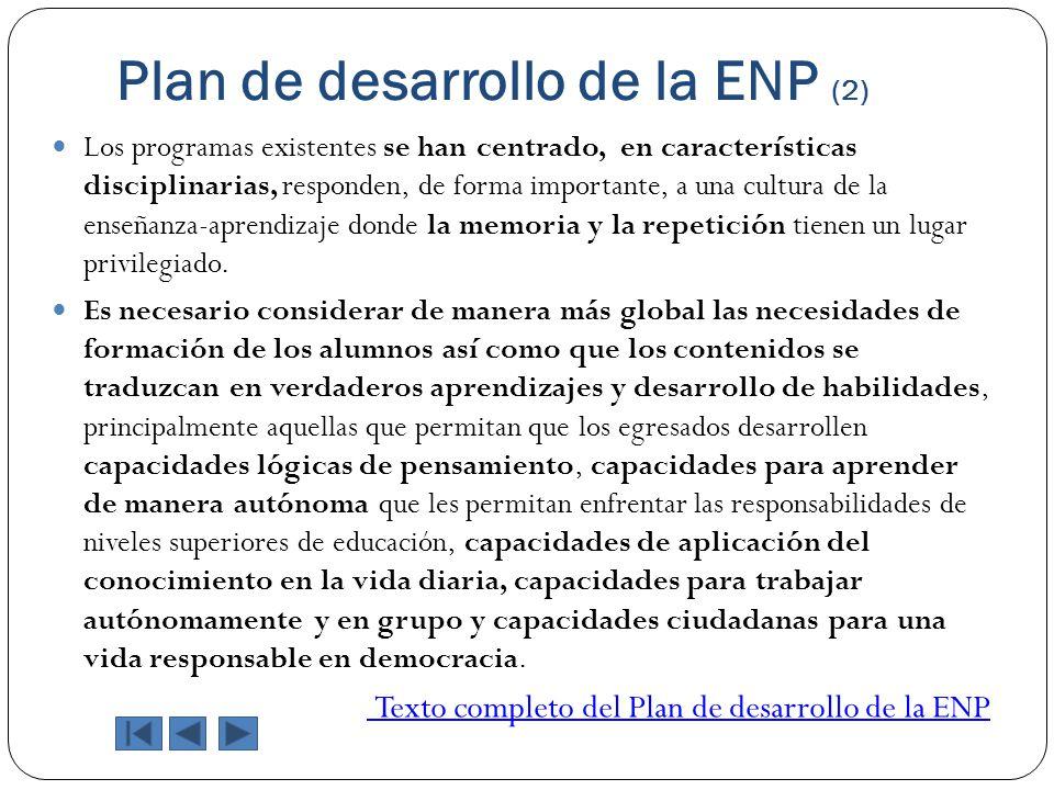 Plan de desarrollo de la ENP (2) Los programas existentes se han centrado, en características disciplinarias, responden, de forma importante, a una cu