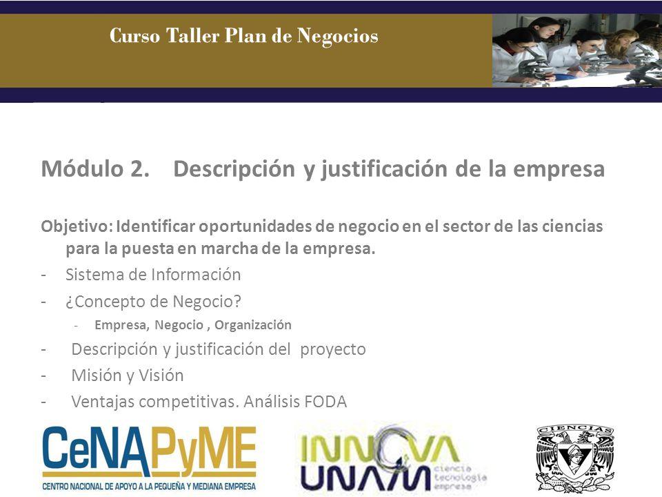 Módulo 2. Descripción y justificación de la empresa Objetivo: Identificar oportunidades de negocio en el sector de las ciencias para la puesta en marc