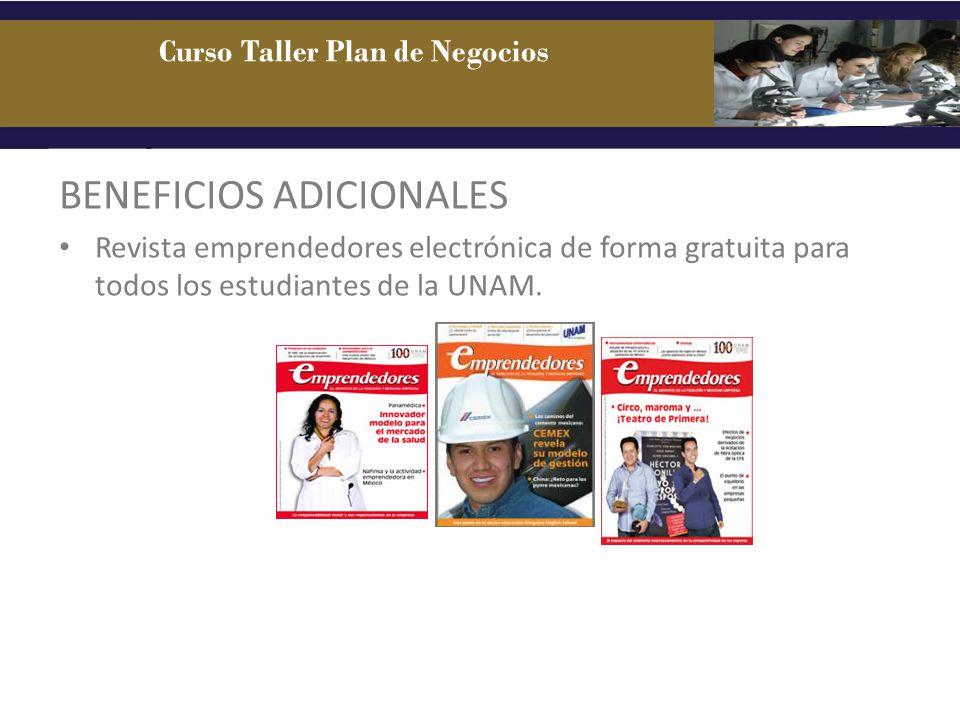 BENEFICIOS ADICIONALES Revista emprendedores electrónica de forma gratuita para todos los estudiantes de la UNAM. Curso Taller Plan de Negocios