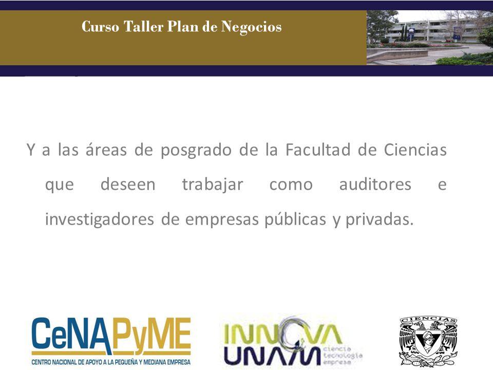 Y a las áreas de posgrado de la Facultad de Ciencias que deseen trabajar como auditores e investigadores de empresas públicas y privadas. Curso Taller