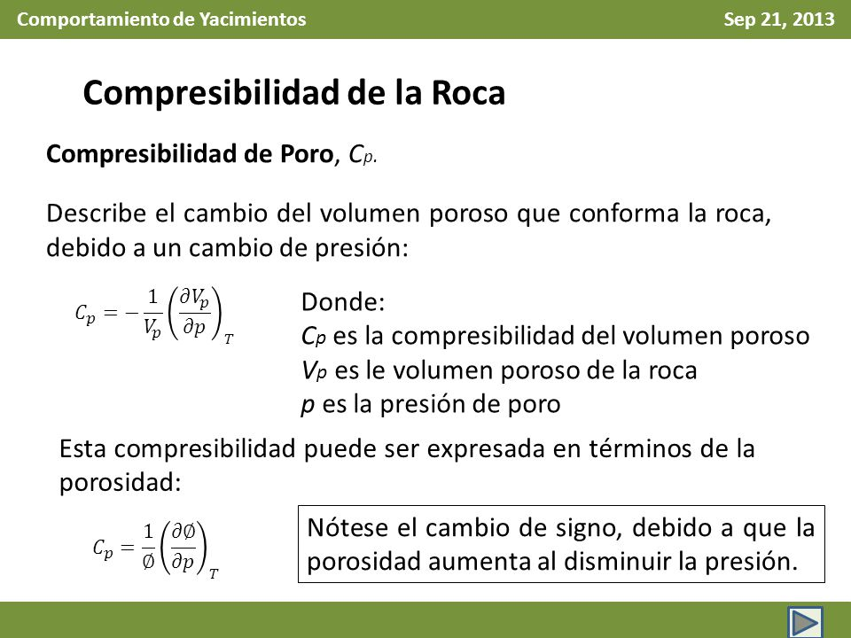 Comportamiento de Yacimientos Sep 21, 2013 Compresibilidad de la Roca Compresibilidad de Poro, C p. Describe el cambio del volumen poroso que conforma