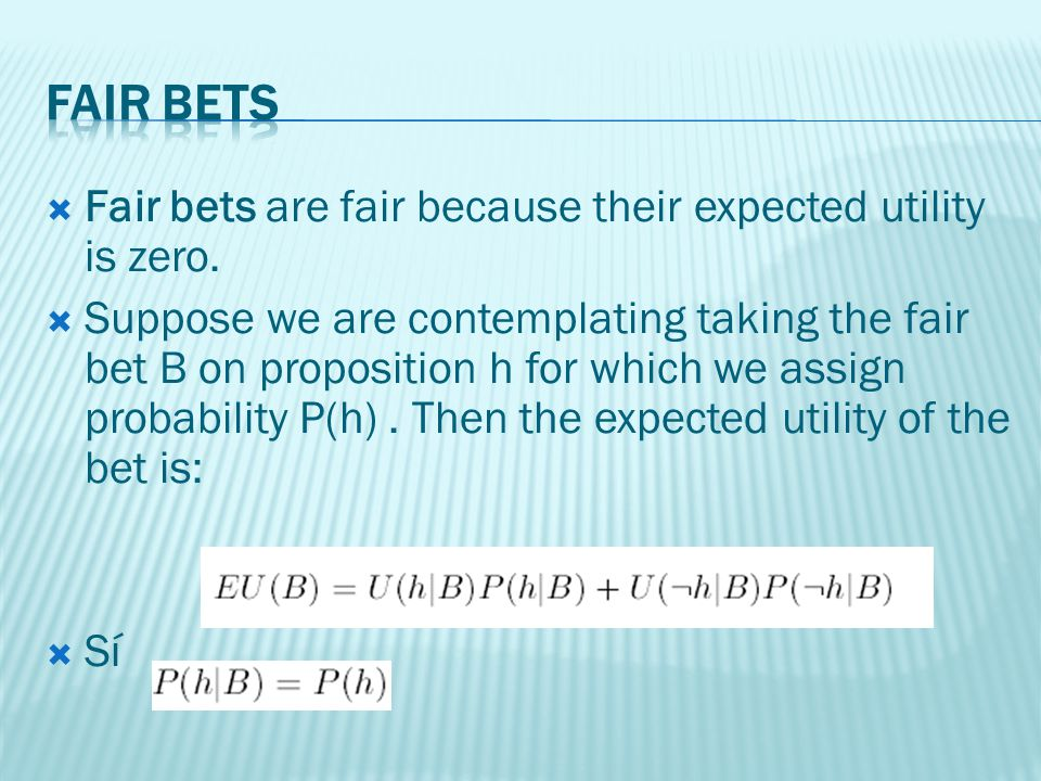 Fair bets are fair because their expected utility is zero.