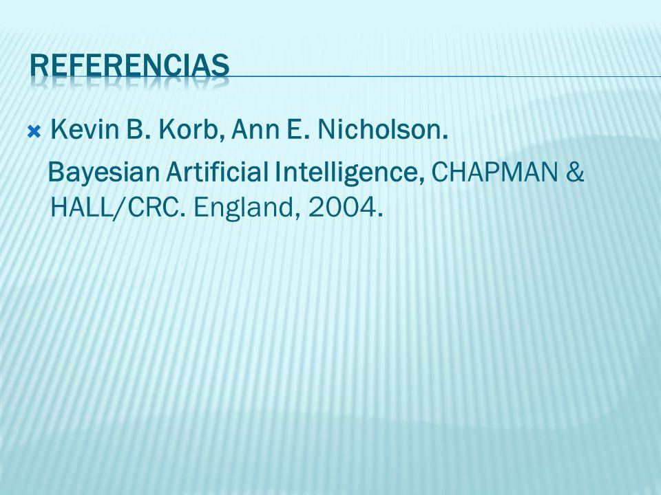 Kevin B. Korb, Ann E. Nicholson. Bayesian Artificial Intelligence, CHAPMAN & HALL/CRC. England, 2004.