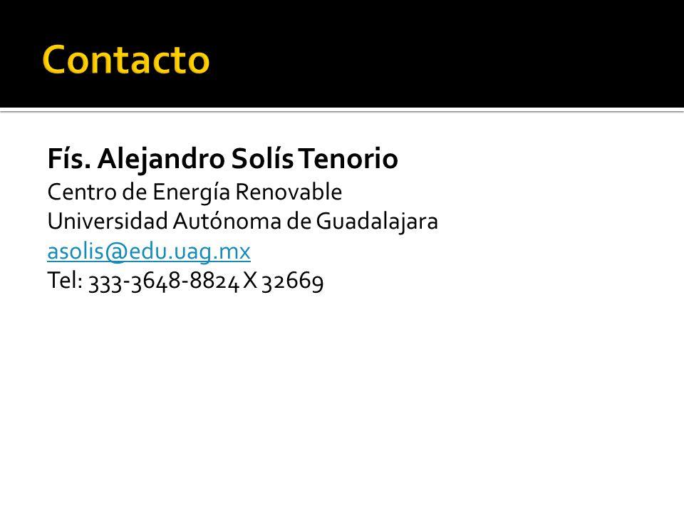 Fís. Alejandro Solís Tenorio Centro de Energía Renovable Universidad Autónoma de Guadalajara asolis@edu.uag.mx Tel: 333-3648-8824 X 32669