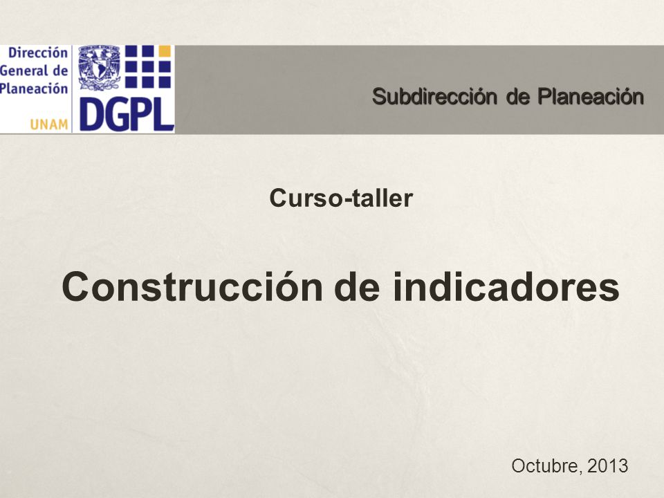 Curso-taller Construcción de indicadores Octubre, 2013 Subdirección de Planeación