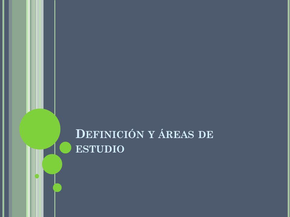 D EFINICIÓN Y ÁREAS DE ESTUDIO