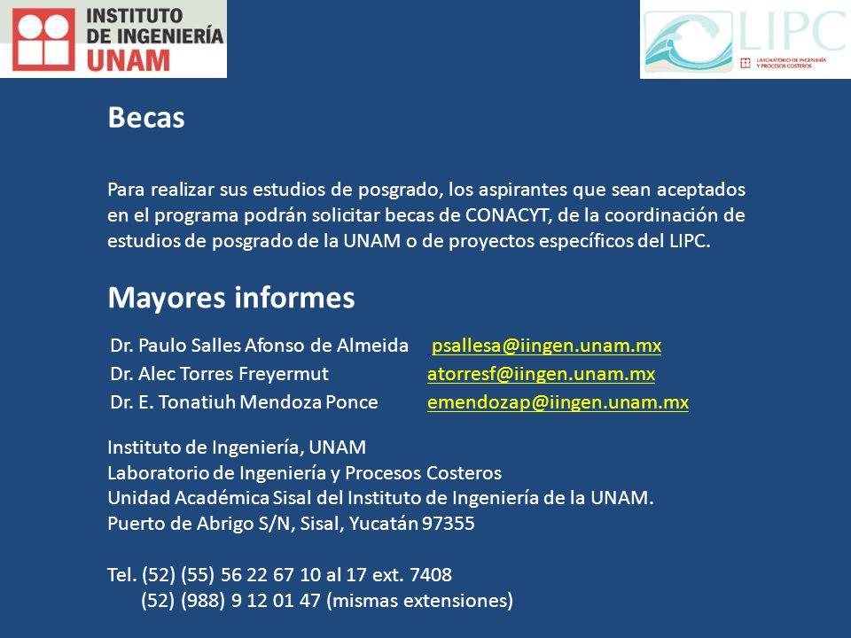 Becas Para realizar sus estudios de posgrado, los aspirantes que sean aceptados en el programa podrán solicitar becas de CONACYT, de la coordinación de estudios de posgrado de la UNAM o de proyectos específicos del LIPC.