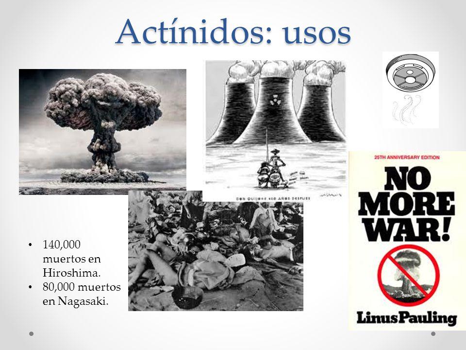 Actínidos: usos 140,000 muertos en Hiroshima. 80,000 muertos en Nagasaki.