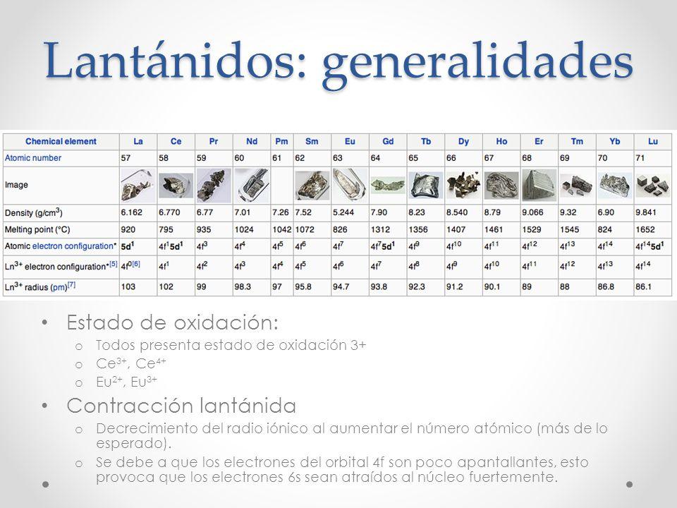 Lantánidos: generalidades Estado de oxidación: o Todos presenta estado de oxidación 3+ o Ce 3+, Ce 4+ o Eu 2+, Eu 3+ Contracción lantánida o Decrecimi