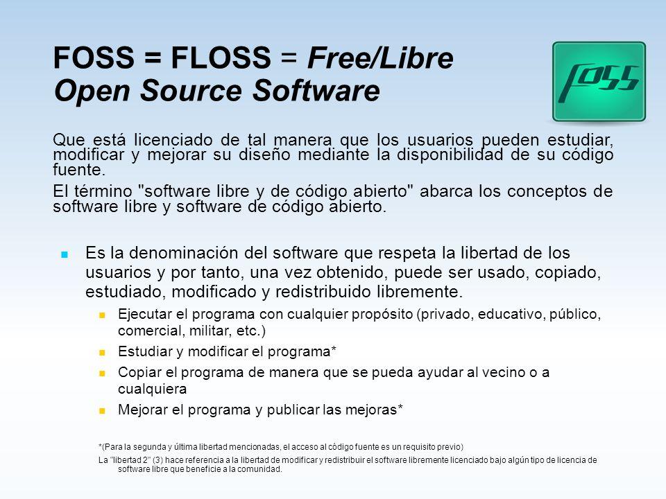 FOSS = FLOSS = Free/Libre Open Source Software Que está licenciado de tal manera que los usuarios pueden estudiar, modificar y mejorar su diseño media