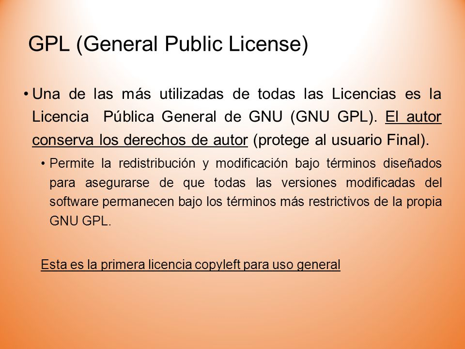 GPL (General Public License) Una de las más utilizadas de todas las Licencias es la Licencia Pública General de GNU (GNU GPL). El autor conserva los d