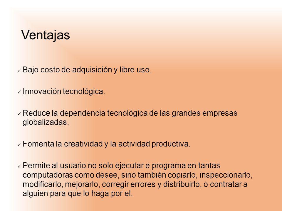 Ventajas Bajo costo de adquisición y libre uso. Innovación tecnológica. Reduce la dependencia tecnológica de las grandes empresas globalizadas. Foment