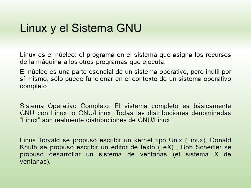 Linux y el Sistema GNU Linux es el núcleo: el programa en el sistema que asigna los recursos de la máquina a los otros programas que ejecuta. El núcle