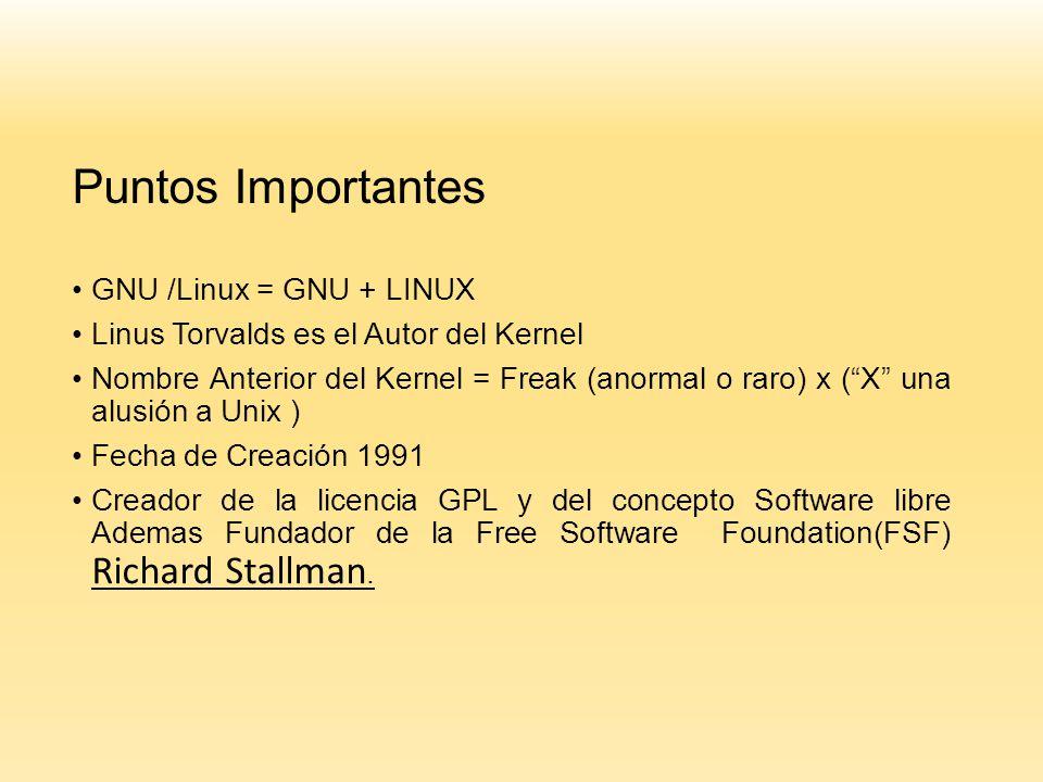 Puntos Importantes GNU /Linux = GNU + LINUX Linus Torvalds es el Autor del Kernel Nombre Anterior del Kernel = Freak (anormal o raro) x (X una alusión