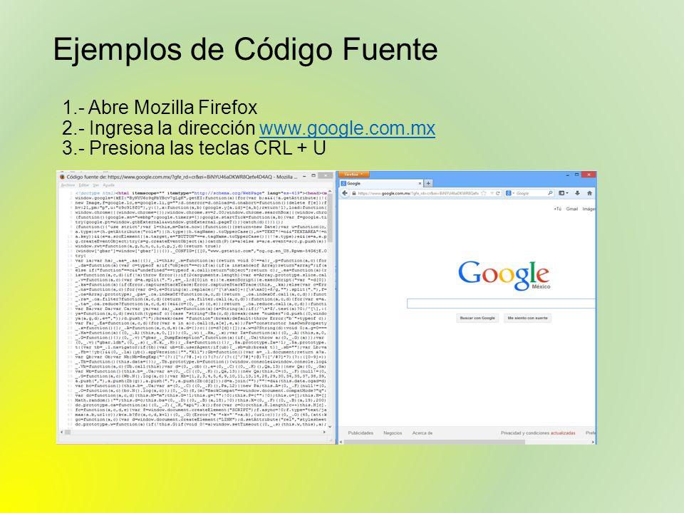 Ejemplos de Código Fuente 1.- Abre Mozilla Firefox 2.- Ingresa la dirección www.google.com.mxwww.google.com.mx 3.- Presiona las teclas CRL + U