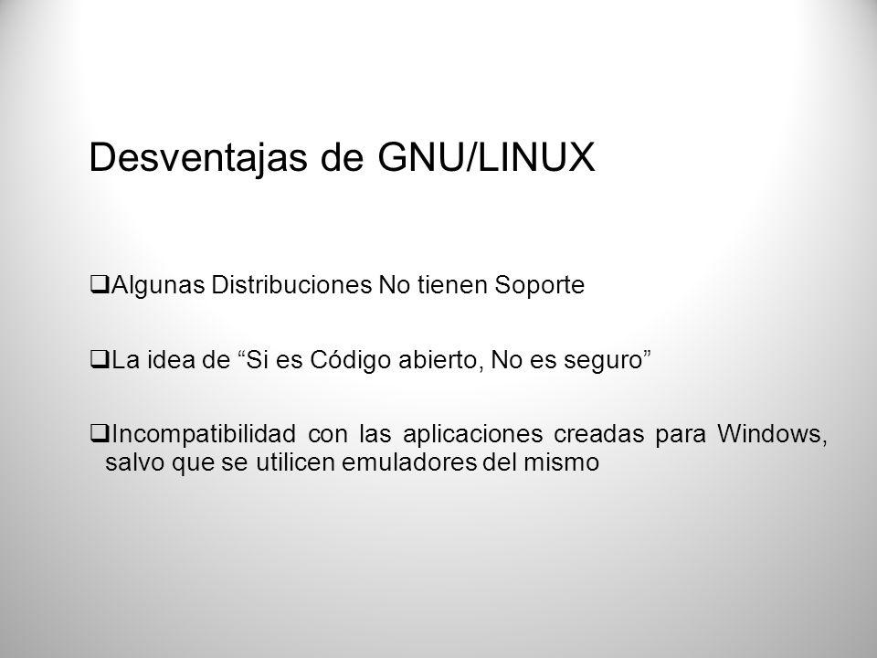 Desventajas de GNU/LINUX Algunas Distribuciones No tienen Soporte La idea de Si es Código abierto, No es seguro Incompatibilidad con las aplicaciones