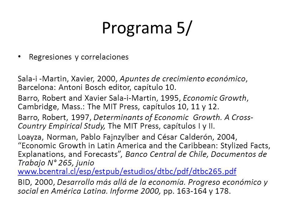 Programa 5/ Regresiones y correlaciones Sala-i -Martin, Xavier, 2000, Apuntes de crecimiento económico, Barcelona: Antoni Bosch editor, capítulo 10.