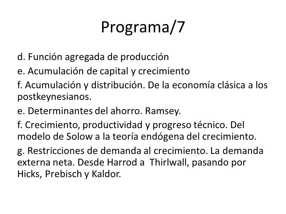 Programa/7 d. Función agregada de producción e. Acumulación de capital y crecimiento f.