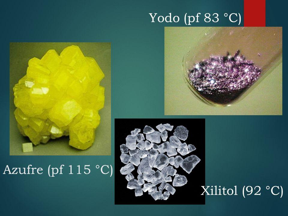 Azufre (pf 115 °C) Xilitol (92 °C) Yodo (pf 83 °C)