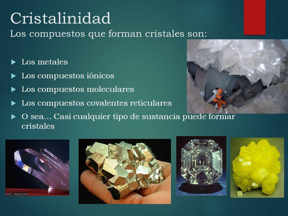 Cristalinidad Los compuestos que forman cristales son: Los metales Los compuestos iónicos Los compuestos moleculares Los compuestos covalentes reticul