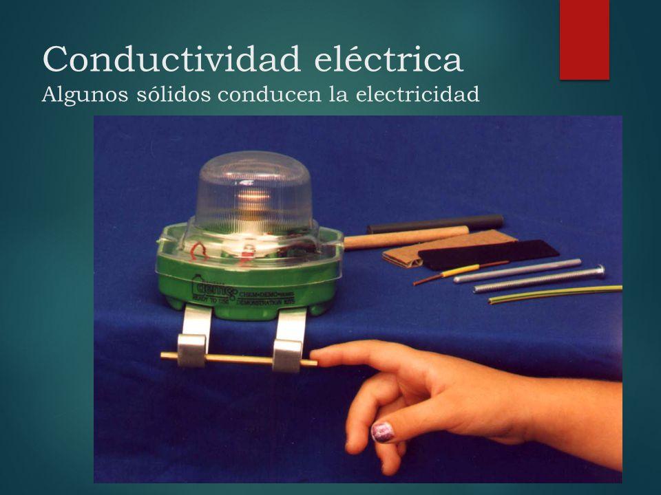 Conductividad eléctrica Algunos sólidos conducen la electricidad