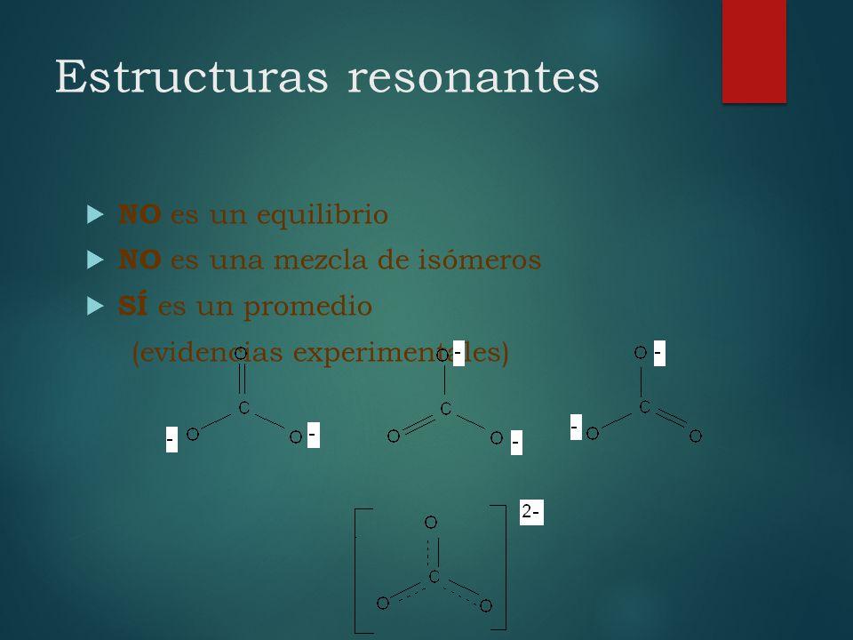 Estructuras resonantes NO es un equilibrio NO es una mezcla de isómeros SÍ es un promedio (evidencias experimentales)