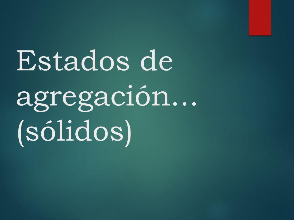 Estados de agregación... (sólidos)