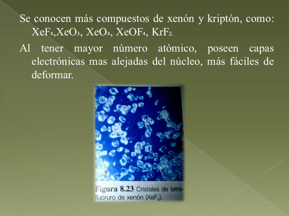 Se conocen más compuestos de xenón y kriptón, como: XeF 4,XeO 3, XeO 4, XeOF 4, KrF 2. Al tener mayor número atómico, poseen capas electrónicas mas al