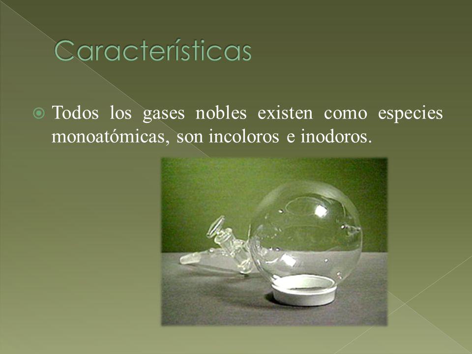 Todos los gases nobles existen como especies monoatómicas, son incoloros e inodoros.