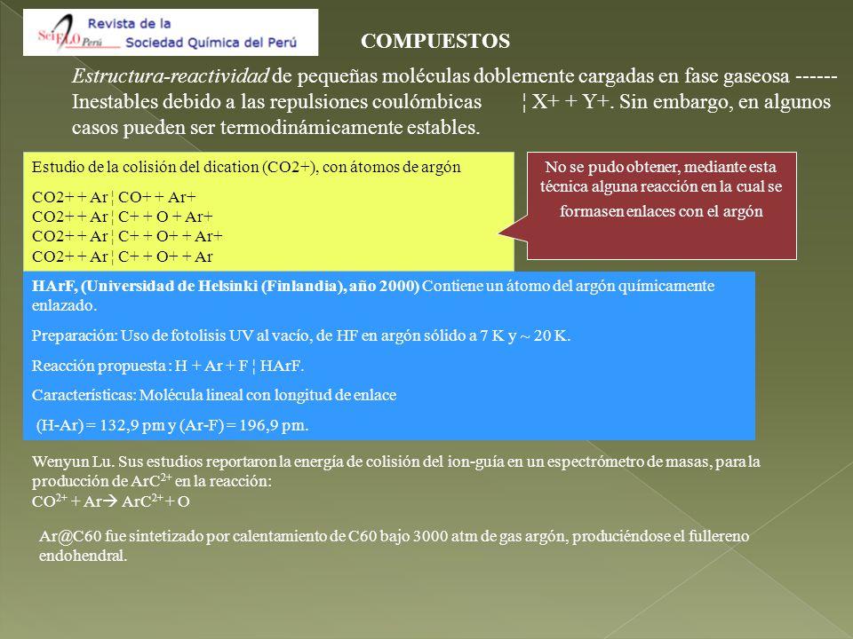 Estudio de la colisión del dication (CO2+), con átomos de argón CO2+ + Ar ¦ CO+ + Ar+ CO2+ + Ar ¦ C+ + O + Ar+ CO2+ + Ar ¦ C+ + O+ + Ar+ CO2+ + Ar ¦ C+ + O+ + Ar HArF, (Universidad de Helsinki (Finlandia), año 2000) Contiene un átomo del argón químicamente enlazado.