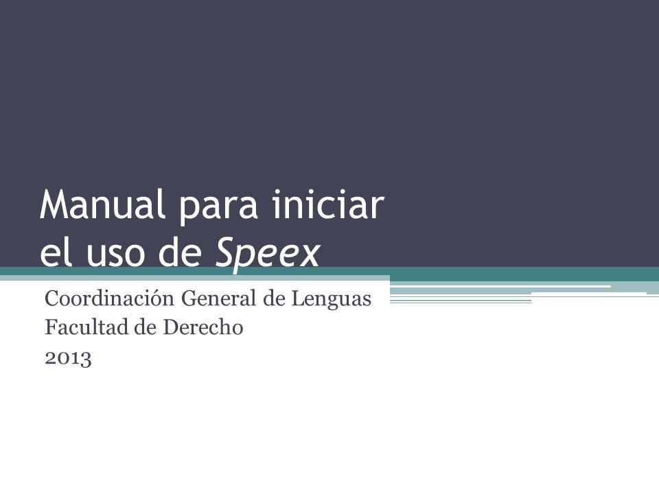 Manual para iniciar el uso de Speex Coordinación General de Lenguas Facultad de Derecho 2013
