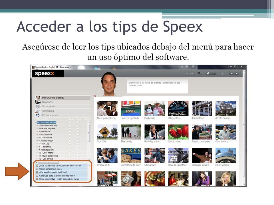 Acceder a los tips de Speex Asegúrese de leer los tips ubicados debajo del menú para hacer un uso óptimo del software.