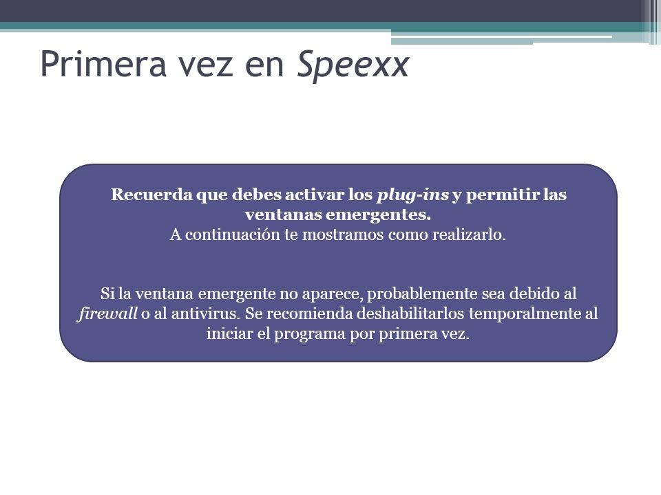 Primera vez en Speexx Recuerda que debes activar los plug-ins y permitir las ventanas emergentes. A continuación te mostramos como realizarlo. Si la v