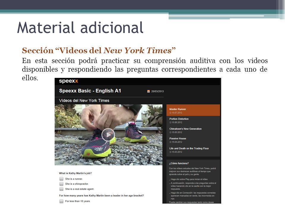 Material adicional Sección Videos del New York Times En esta sección podrá practicar su comprensión auditiva con los videos disponibles y respondiendo