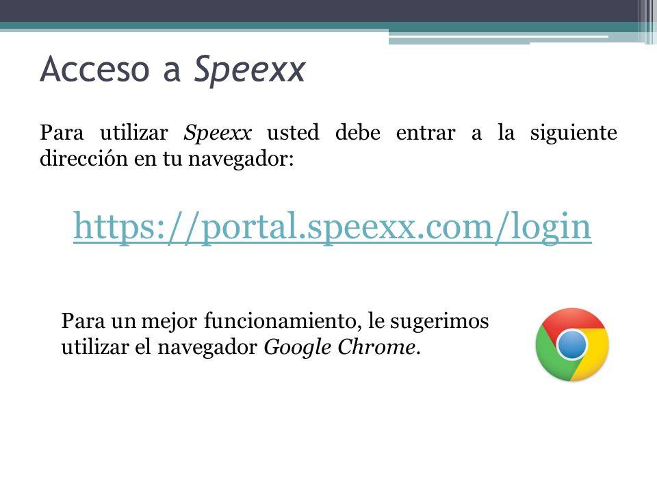 Acceso a Speexx Para utilizar Speexx usted debe entrar a la siguiente dirección en tu navegador: https://portal.speexx.com/login Para un mejor funcion