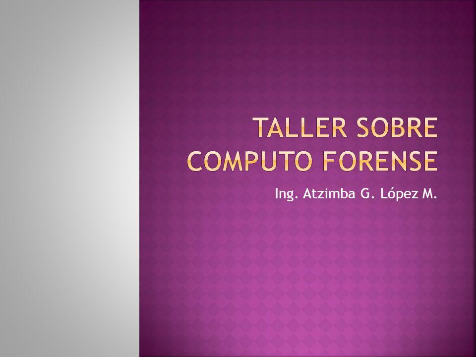 Objetivo del taller: describir los pasos necesarios para realizar un análisis forense, contemplando las cuestiones legales existentes.